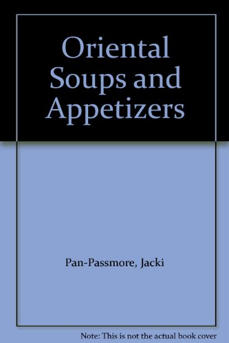 Oriental Soups and Appetizers By Jacki Pan-Passmore