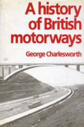 A History of British Motorways By G. Charlesworth