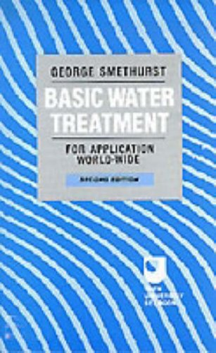 Basic Water Treatment: For Application Worldwide By George Smethurst