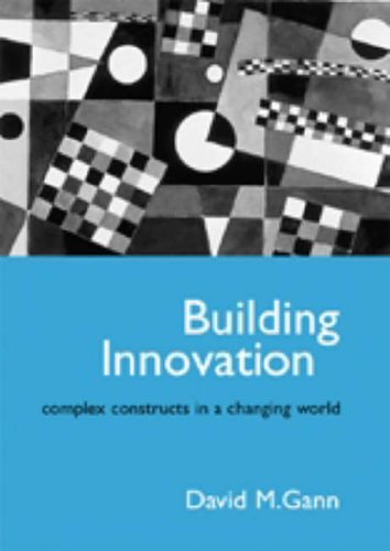 Building Innovation: Complex Constructs in a Changing World By David Gann