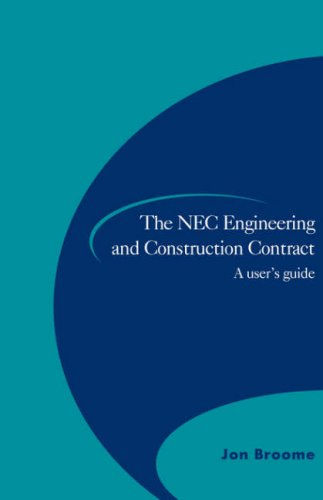 The NEC Engineering and Construction Contract: A User's Guide By Jon Broome