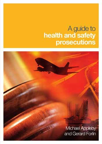 A Guide to Health and Safety Prosecutions By Michael Appleby