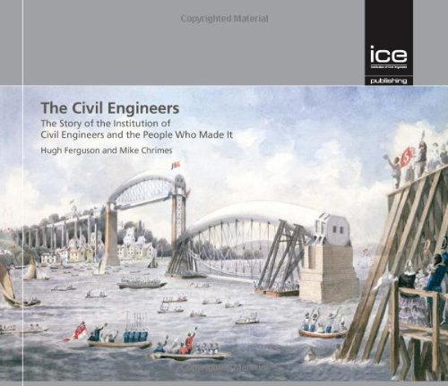 The Civil Engineers: The Story of the Institution of Civil Engineers and the People Who Made It (Engineering History) By Hugh Ferguson
