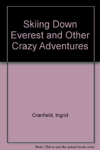Skiing Down Everest and Other Crazy Adventures By Ingrid Cranfield