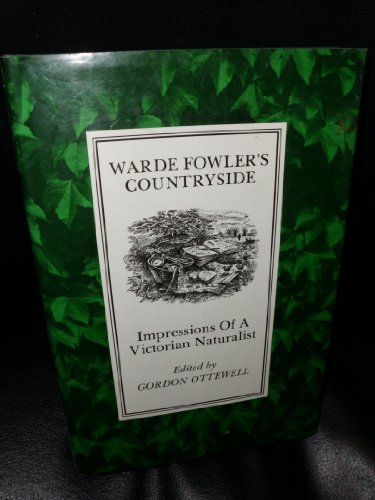 Countryside Impressions of a Victorian Naturalist By William Warde Fowler