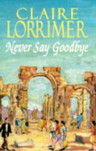 Never Say Goodbye By Claire Lorrimer