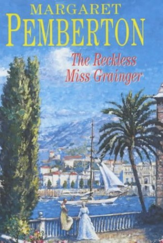 The Reckless Miss Grainger By Margaret Pemberton