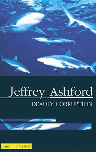 Deadly Corruption By Jeffrey Ashford