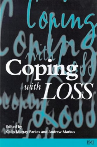 Coping with Loss By Colin Murray Parkes