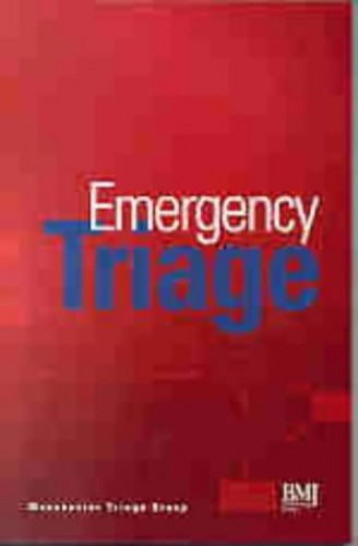 Emergency Triage By Edited by Kevin Mackway-Jones (Manchester Royal Infirmary Manchester UK)