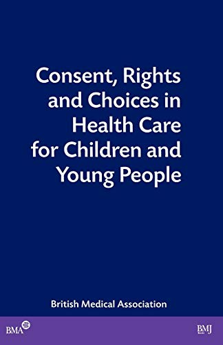 Consent Rights and Choices in Health Edited by British Medical Association