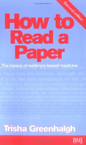 How to Read a Paper: The Basics of Evidence Based Medicine by Trisha Greenhalgh