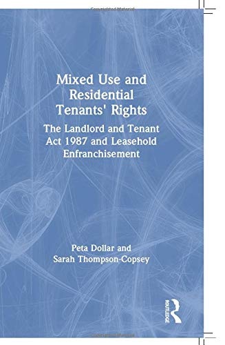 Mixed Use and Residential Tenants' Rights: The Landlord and Tenant Act 1987 and Leasehold Enfranchisement By Peta Dollar