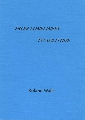 From Loneliness to Solitude By Roland Walls
