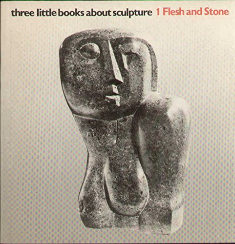 Flesh and stone (Three little books about sculpture) By Arts Council
