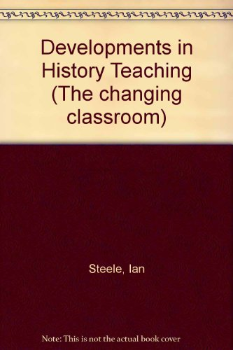 Developments in History Teaching By Ian Steele