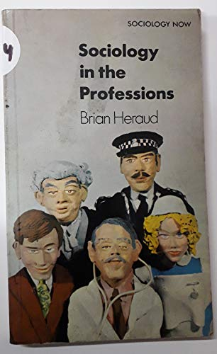 Sociology in the Professions By Brian J. Heraud