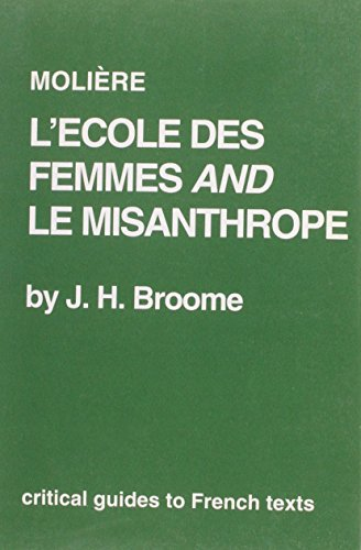 Moliere:L'Ecole des Femmes and Le Misanthrope (Critical Guides to French Texts) by J.H. Broome