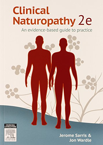 Clinical Naturopathy: An evidence-based guide to practice, 2e By Dr. Jerome Sarris, ND (ACNM), MHSc HMed (UNE), Adv Dip Acu (ACNM), Dip Nutri (ACNM), PhD (UQ)