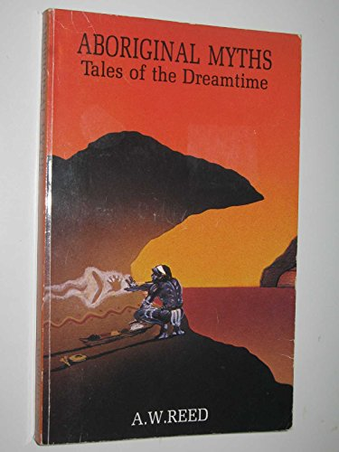 Aboriginal Myths By A. W. Reed