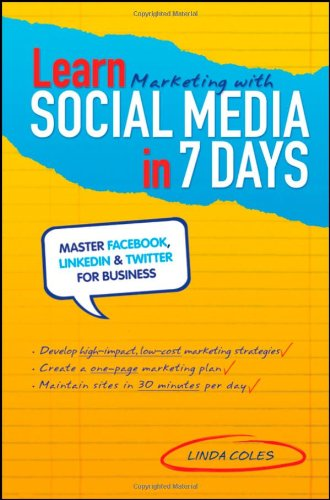 Learn Marketing with Social Media in 7 Days By Linda Coles