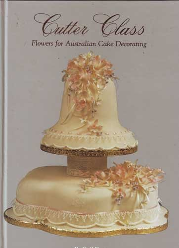 Cutter Class Flowers for Australian Cake Decorating By Gail Dorter