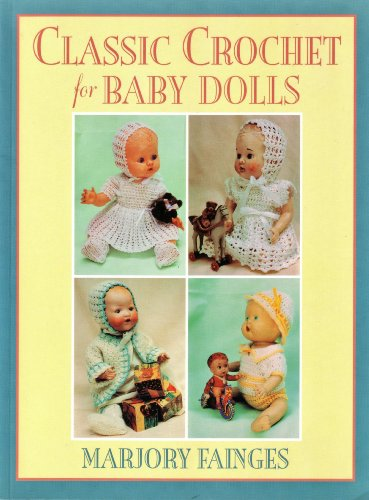 Classic Crochet for Baby Dolls By Marjory Fainges