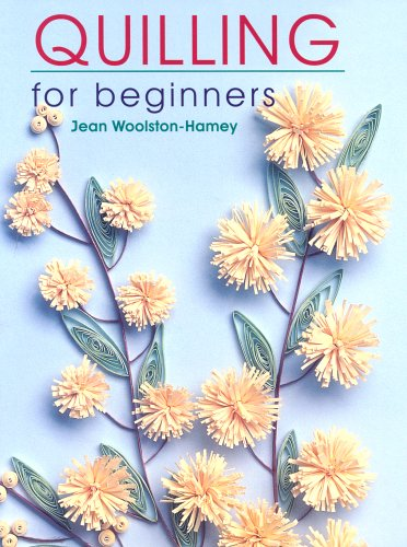 Quilling for Beginners By Jean Woolston-Hamey