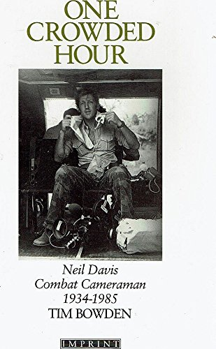 One Crowded Hour: Noel Davis, Combat Cameraman, 1934-85 By Tim Bowden