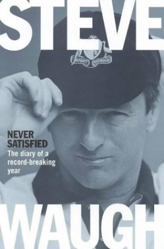 Never Satisfied By Steve Waugh