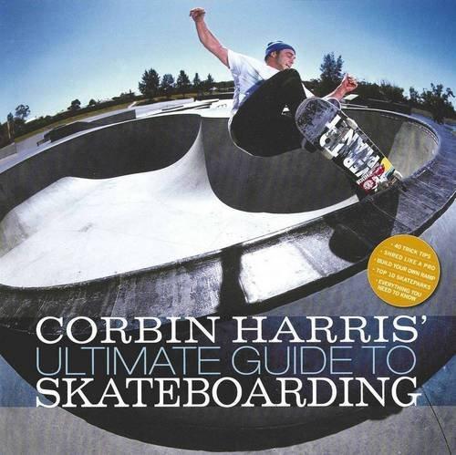Corbin Harris Ultimate Guide To Skateboarding by Corbin Harris