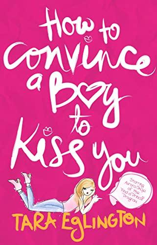 How to Convince a Boy to Kiss You By Tara Eglington