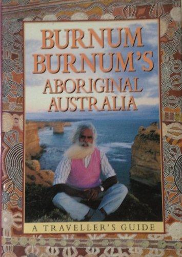 Burnum Burnum's Aboriginal Australia: A Traveller's Guide By Burnum Burnum