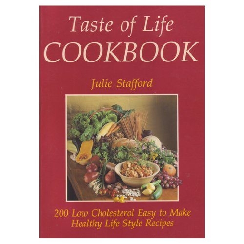 Taste of Life Cookbook: 200 Low Cholesterol Easy to Make Healthy Life Style Recipes By Julie Stafford