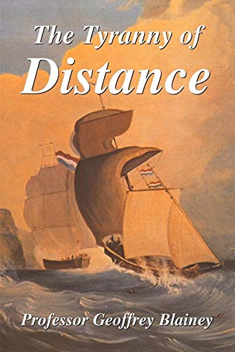 The Tyranny Of Distance How Distance Shaped Australia S