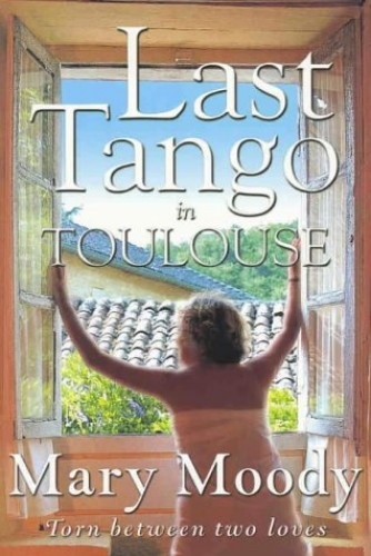 Last Tango in Toulouse By Mary Moody
