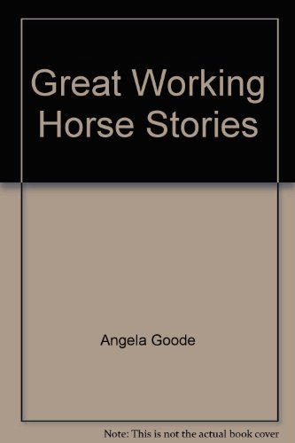 Great Working Horse Stories By Angela Goode
