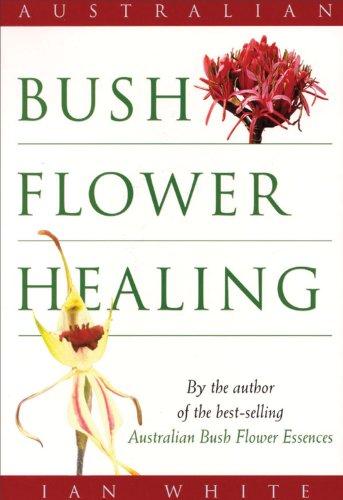 Australian Bush Flower Healing By Ian White