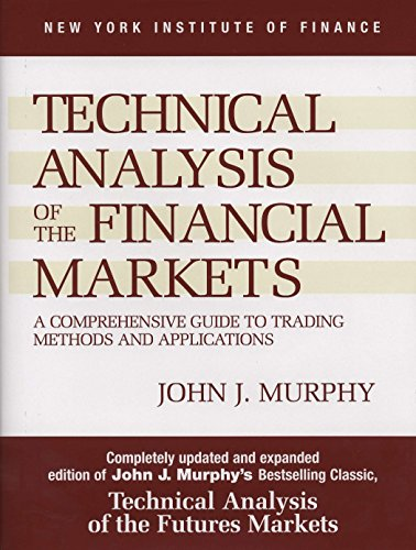 Technical Analysis of the Financial Markets: A Comprehensive Guide to Trading Methods and Applications (New York Institute of Finance) By John J. Murphy