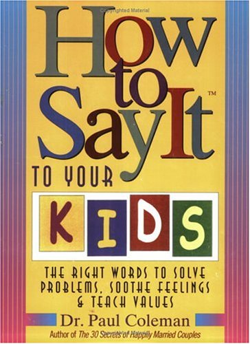 How to Say it to Your Kids By Paul W. Coleman