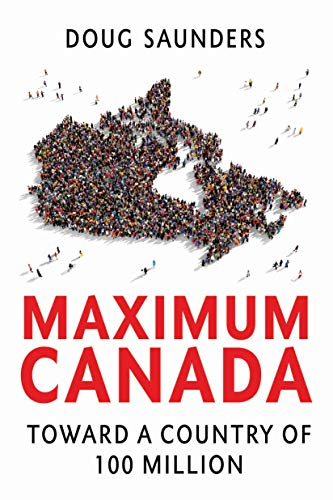 Maximum Canada By Doug Saunders