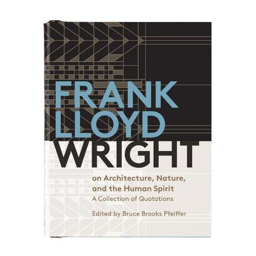 Frank Lloyd Wright On Architecture, Nature, And the Human Spirit By Frank Lloyd Wright
