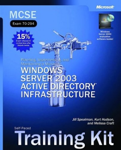 MCSE Planning, Implementing & Maintaining a Windows Server 2003 Active Directory Infrastructure Training Kit: Planning, Implementing, and Maintaining a Microsoft Windows Server 2003 Active Directory Infrastucture : Self-paced Training Kit by Microsoft Pre