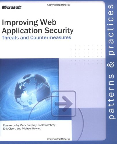 Improving Web Application Security: Threats and Countermeasures (Patterns & Practices) By Microsoft Corporation