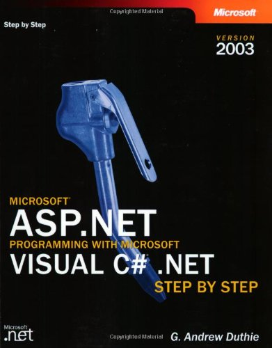 Microsoft ASP.NET Programming with Microsoft Visual C# .NET Version 2003 Step By Step By G.Andrew Duthie