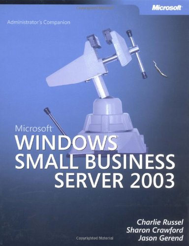 Microsoft Windows Small Business Server 2003 Administrator's Companion By Charlie Russel