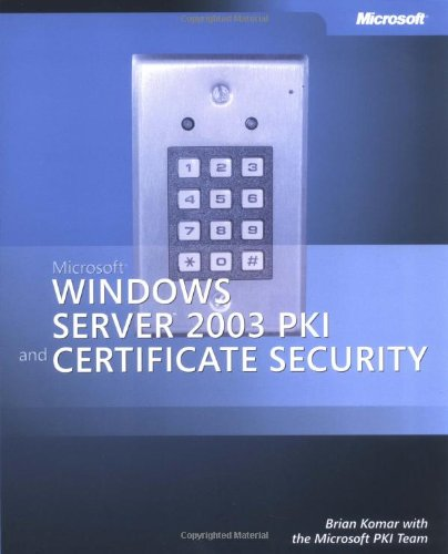Microsoft® Windows ServerTM 2003 PKI and Certificate Security (Pro - One-Offs) By Brian Komar