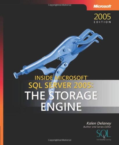Inside Microsoft® SQL Server™ 2005: The Storage Engine (Solid Quality Learning) By Kalen Delaney