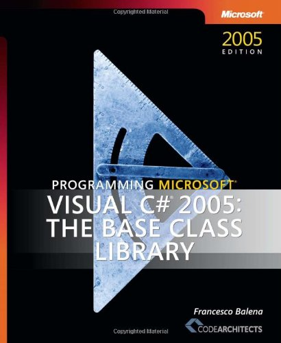 Programming Microsoft Visual C# 2005 - The Base Class Library By Francesco Balena