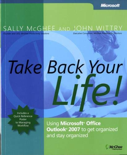 Take Back Your Life!: Using Microsoft® Office Outlook® 2007 to Get Organized and Stay Organized (Business Skills) By Sally McGhee